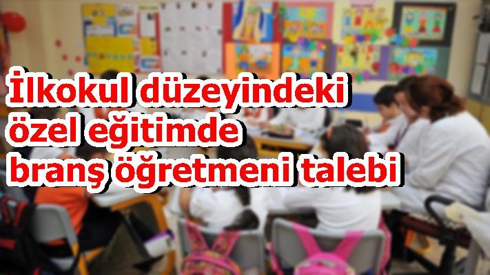 İlkokul düzeyindeki özel eğitimde branş öğretmeni talebi