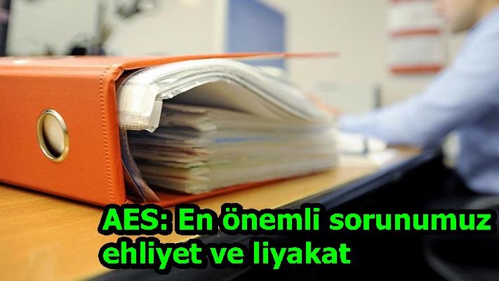AES: En önemli sorunumuz ehliyet ve liyakat