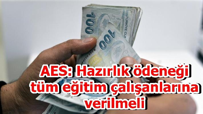 AES: Hazırlık ödeneği tüm eğitim çalışanlarına verilmeli