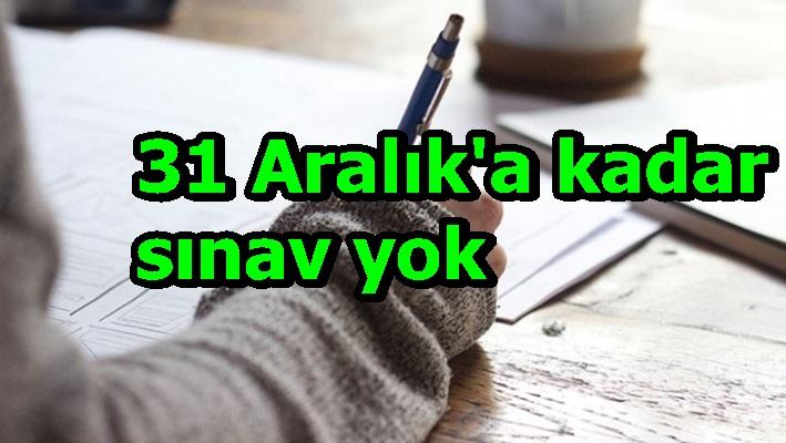 31 Aralık'a kadar sınav yok