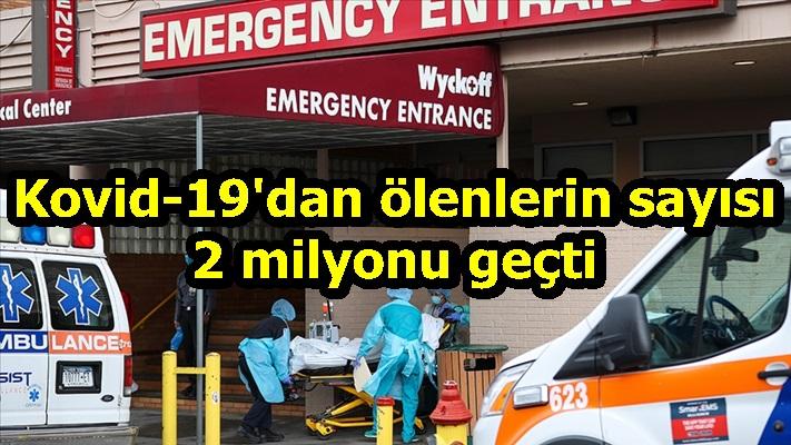 Kovid-19'dan ölenlerin sayısı 2 milyonu geçti