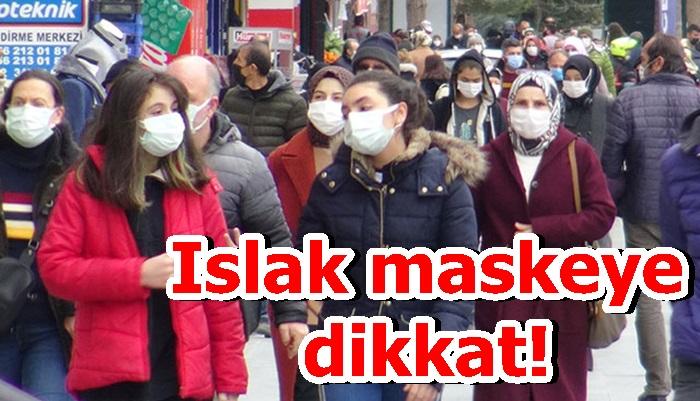 Islak maskeye dikkat!