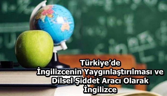 Türkiye'de İngilizcenin Yaygınlaştırılması ve Dilsel Şiddet Aracı Olarak İngilizce