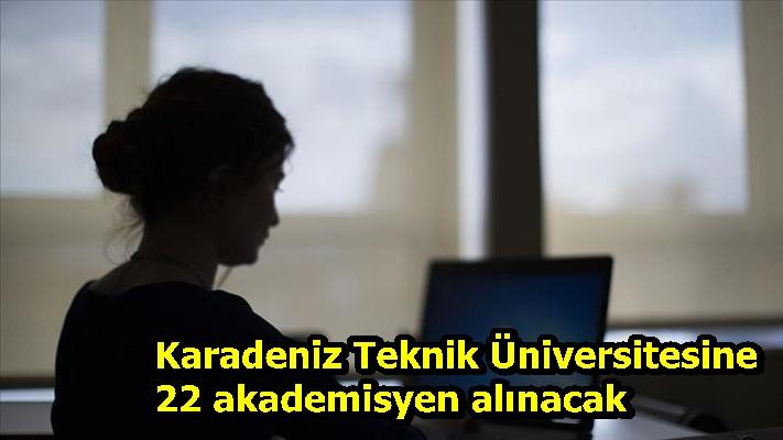Karadeniz Teknik Üniversitesine 22 akademisyen alınacak