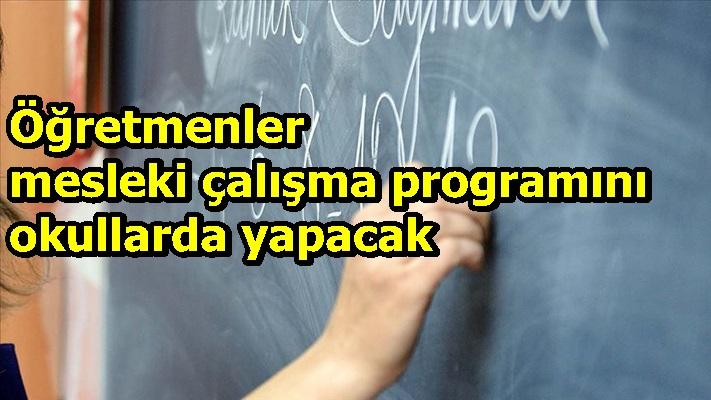 Öğretmenler mesleki çalışma programını okullarda yapacak