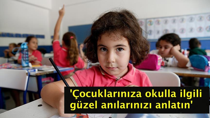 'Çocuklarınıza okulla ilgili güzel anılarınızı anlatın'