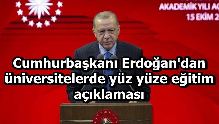 Cumhurbaşkanı Erdoğan'dan üniversitelerde yüz yüze eğitim ile ilgili açıklama