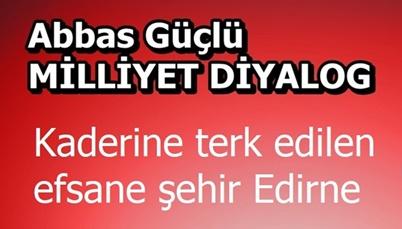 Kaderine terk edilen efsane şehir Edirne