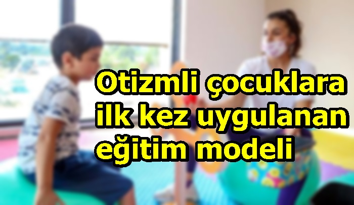 Otizmli çocuklara ilk kez uygulanan eğitim modeli