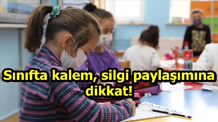 Sınıfta kalem, silgi paylaşımına dikkat