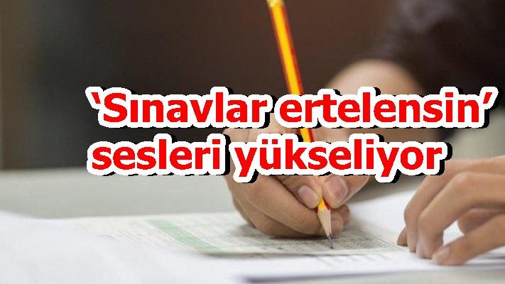 'Sınavlar ertelensin' sesleri yükseliyor
