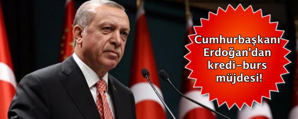 Cumhurbaşkanı Erdoğan'dankredi bursmüjdesi!