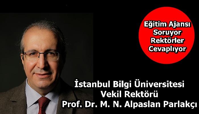 İstanbul Bilgi Üniversitesi Vekil Rektörü Prof. Dr. M. N. Alpaslan Parlakçı Sorularımızı Yanıtladı