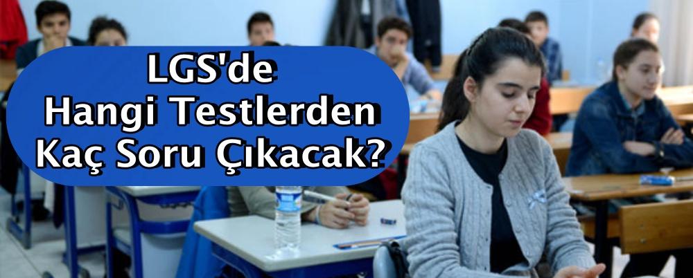 LGS'de hangi testlerden kaç soru çıkacak?