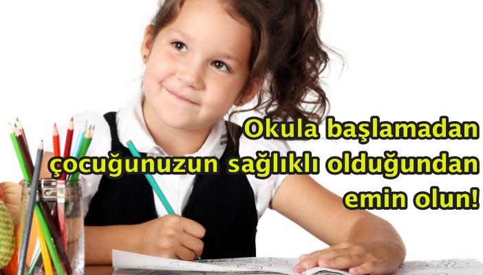 Okula başlamadan çocuğunuzun sağlıklı olduğundan emin olun!