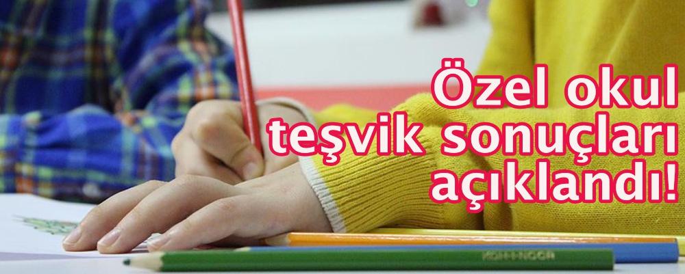 Özel okul teşvik sonuçları açıklandı!