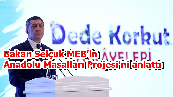 Bakan Selçuk MEB'in Anadolu Masalları Projesi'ni anlattı