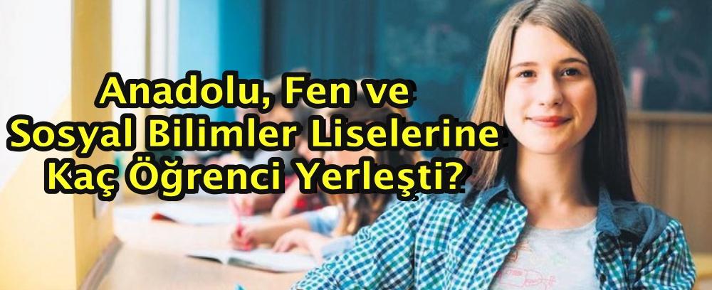 Anadolu, Fen ve Sosyal Bilimler Liselerine Kaç Öğrenci Yerleşti?