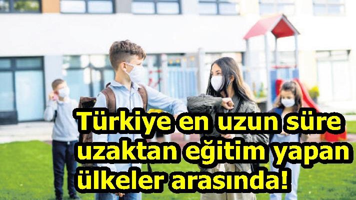 Türkiye en uzun süre uzaktan eğitim yapan ülkeler arasında!