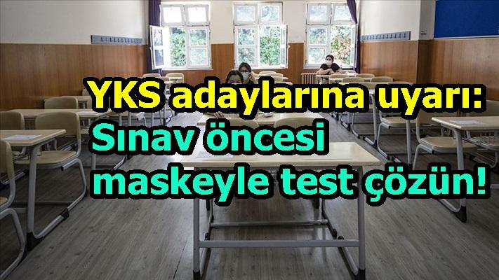 YKS adaylarına uyarı: Sınav öncesi maskeyle test çözün!