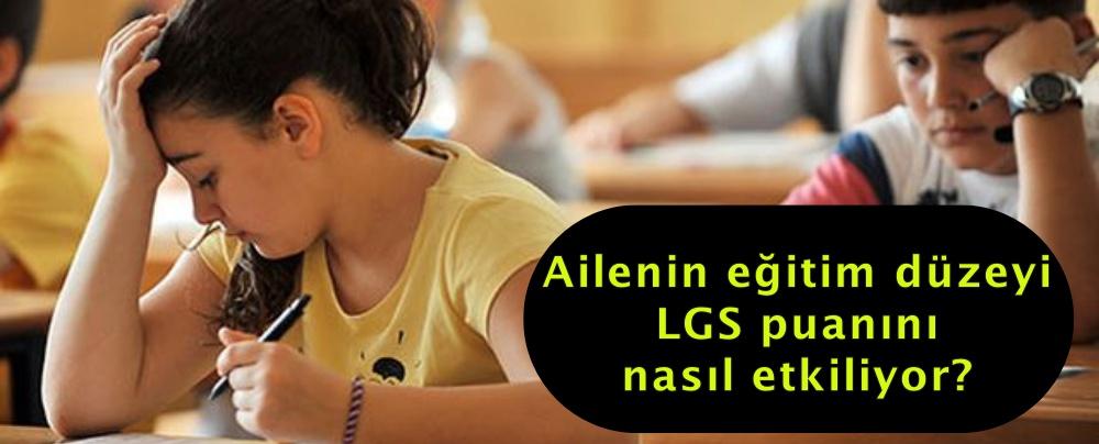 Ailenin eğitim düzeyi LGS puanını nasıl etkiliyor?