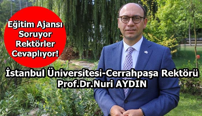 İstanbul Üniversitesi-Cerrahpaşa (İÜC) Rektörü Prof.Dr.Nuri AYDIN Sorularımızı Yanıtladı