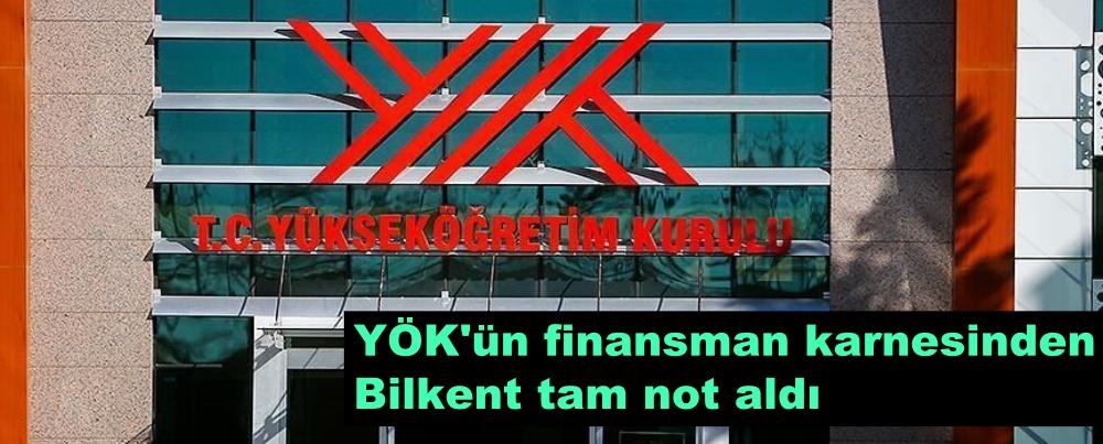 YÖK'ün finansman karnesinden Bilkent tam not aldı