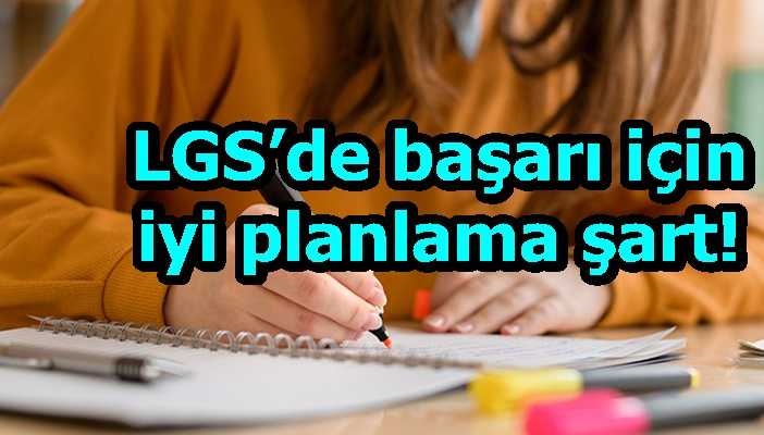 LGS'de başarı için iyi planlama şart!