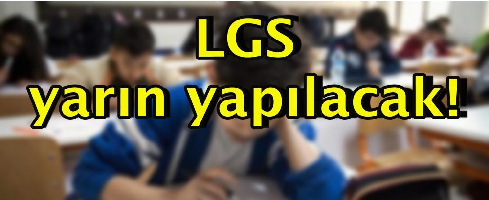 LGS yarın yapılacak!