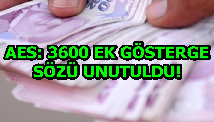AES: 3600 EK GÖSTERGE SÖZÜ UNUTULDU!