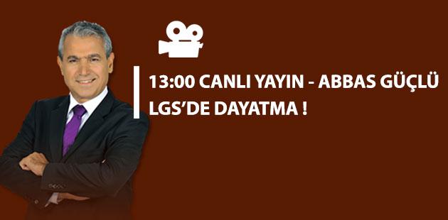 LGS'de dayatma ! 13:00 Abbas Güçlü ile Canlı Yayın