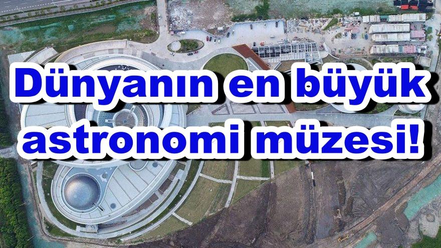 Dünyanın en büyük astronomi müzesi!