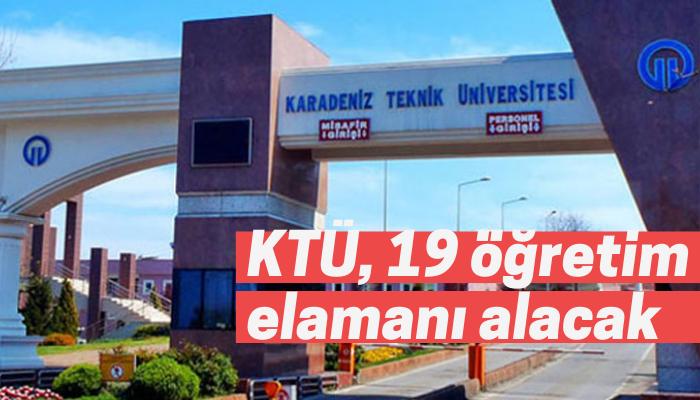 Karadeniz Teknik Üniversitesi'ne 19 öğretim elemanı alınacak