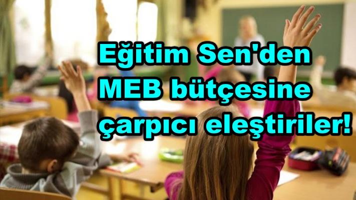 Eğitim Sen'den MEB bütçesine çarpıcı eleştiriler!