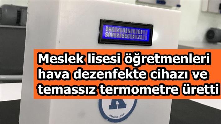 Meslek lisesi öğretmenleri hava dezenfekte cihazı ve temassız termometre üretti