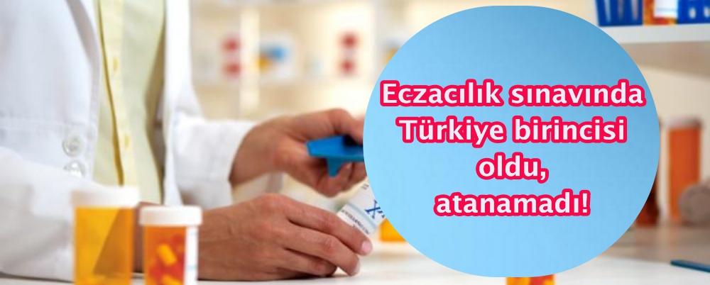 Eczacılık sınavında Türkiye birincisi oldu, atanamadı!