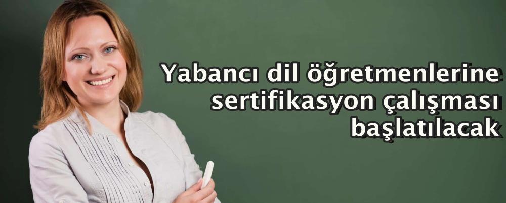 Yabancı dil öğretmenlerine sertifikasyon çalışması başlatılacak