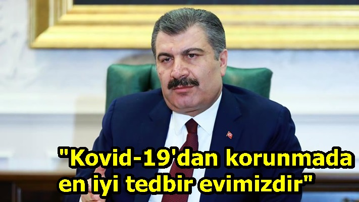 """""""Kovid-19'dan korunmada en iyi tedbir evimizdir"""""""