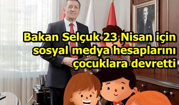 Bakan Selçuk 23 Nisan için sosyal medya hesaplarını çocuklara devretti