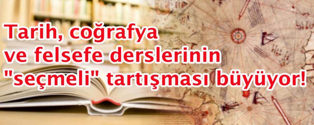 """Tarih, coğrafya ve felsefe derslerinin """"seçmeli"""" tartışması büyüyor!"""