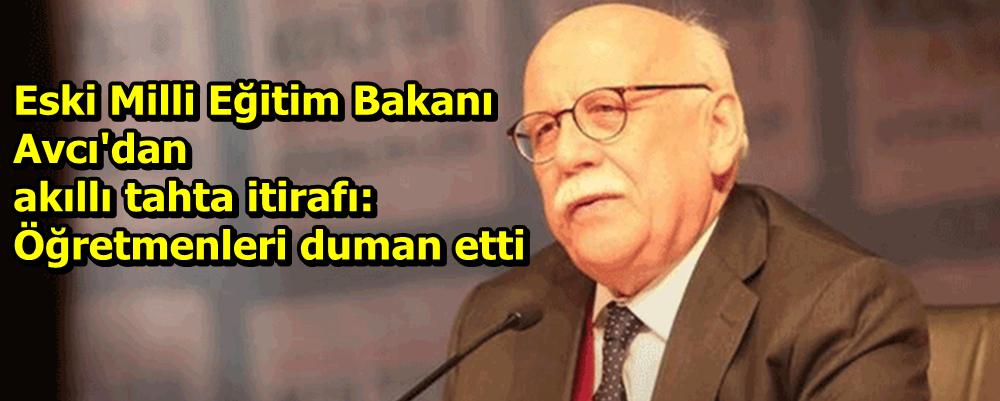 Eski Milli Eğitim Bakanı Avcı'dan akıllı tahta itirafı!