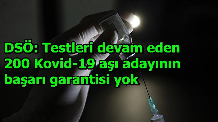 DSÖ: Testleri devam eden 200 Kovid-19 aşı adayının başarı garantisi yok