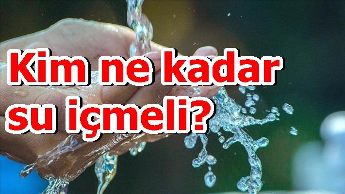 Kim ne kadar su içmeli?