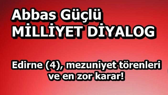Edirne (4), mezuniyet törenleri ve en zor karar!