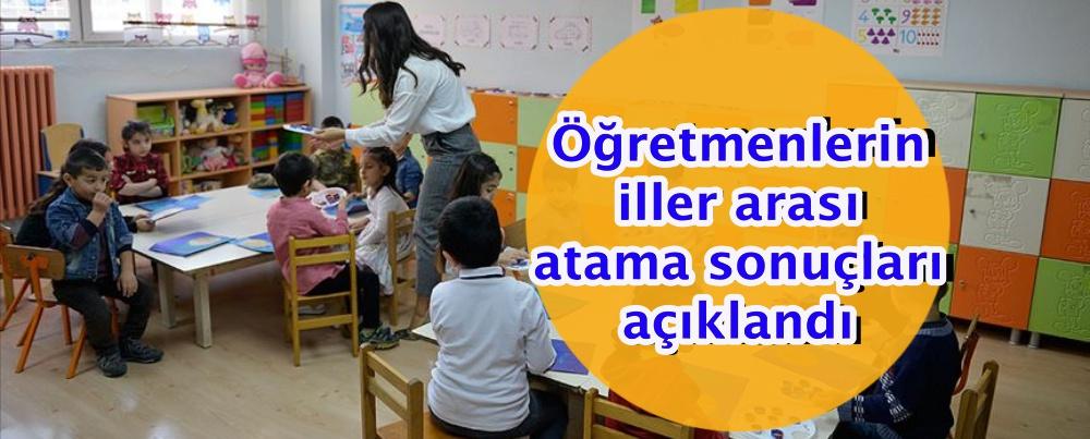 Öğretmenlerin iller arası atama sonuçları açıklandı