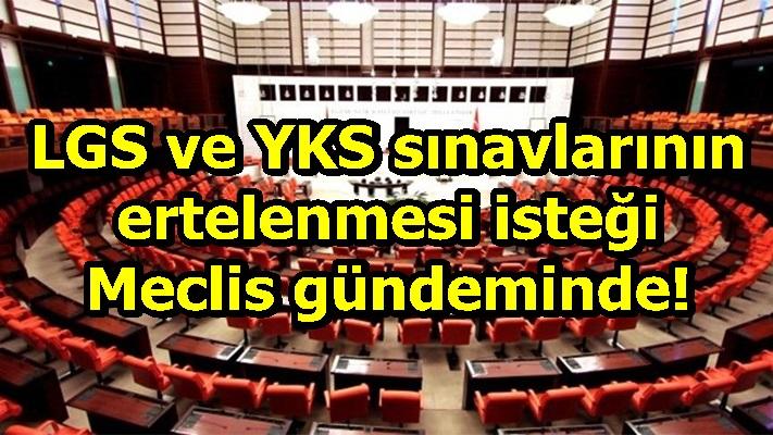 LGS ve YKS sınavlarının ertelenmesi isteği Meclis gündeminde!