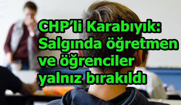 CHP'li Karabıyık: Salgında öğretmen ve öğrenciler yalnız bırakıldı