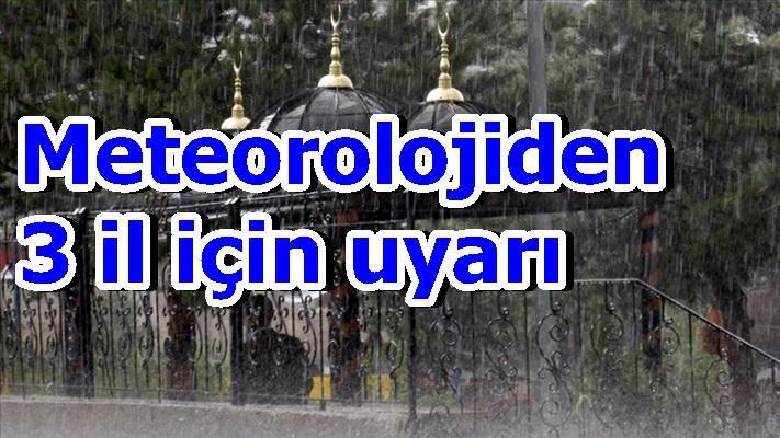 Meteorolojiden 3 il için uyarı