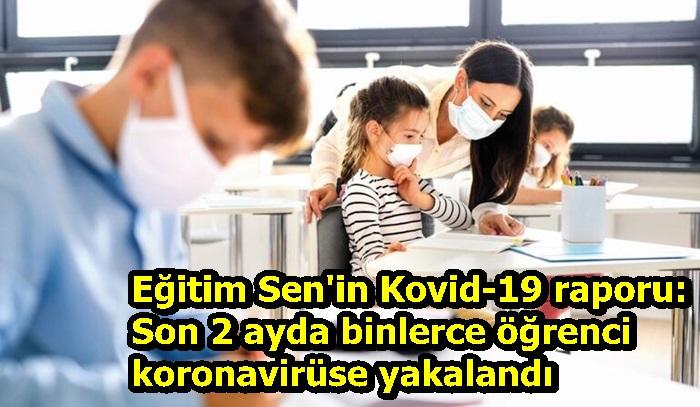 Eğitim Sen'in Kovid-19 raporu: Son 2 ayda binlerce öğrenci koronavirüse yakalandı