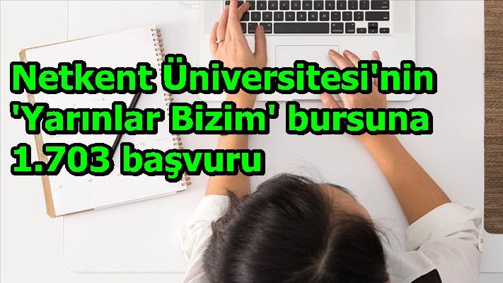 Netkent Üniversitesi'nin 'Yarınlar Bizim' bursuna 1.703 başvuru
